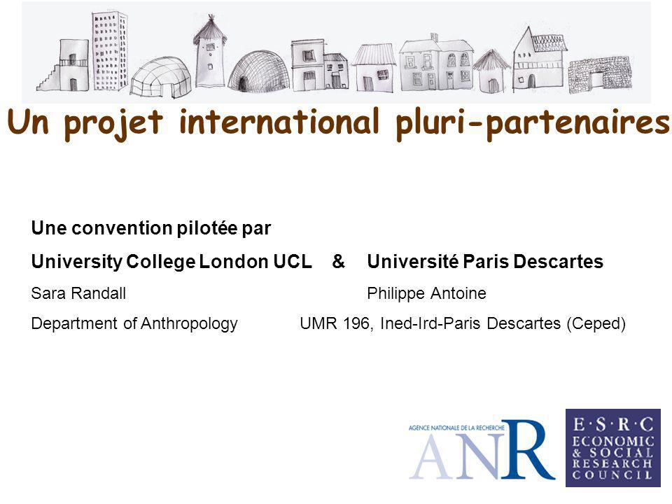 Un projet international pluri-partenaires Une convention pilotée par University College London UCL & Université Paris Descartes Sara RandallPhilippe Antoine Department of AnthropologyUMR 196, Ined-Ird-Paris Descartes (Ceped)
