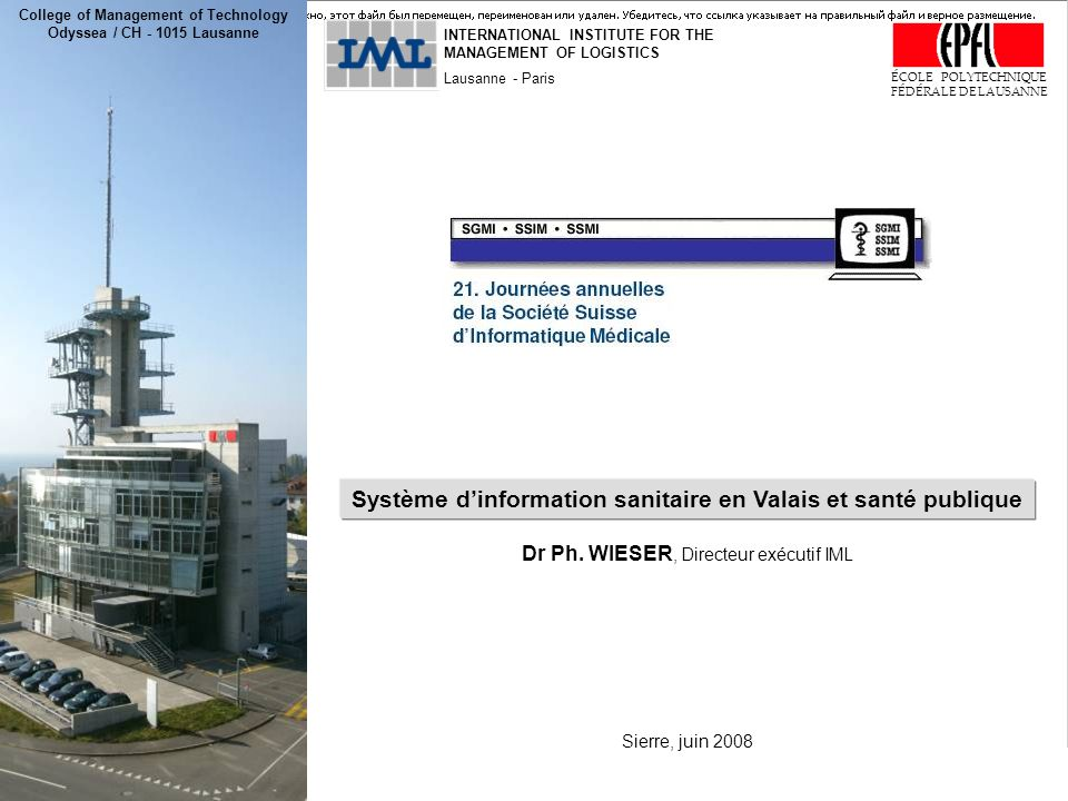 «Système dinformation sanitaire en Valais et santé publique» Ph. Wieser, EPFL/IML, 2008 1 INTERNATIONAL INSTITUTE FOR THE MANAGEMENT OF LOGISTICS Laus