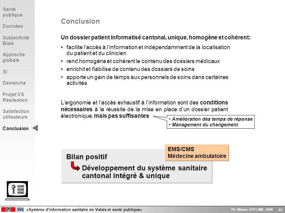 «Système dinformation sanitaire en Valais et santé publique» Ph. Wieser, EPFL/IML, 2008 40 Conclusion Un dossier patient informatisé cantonal, unique,