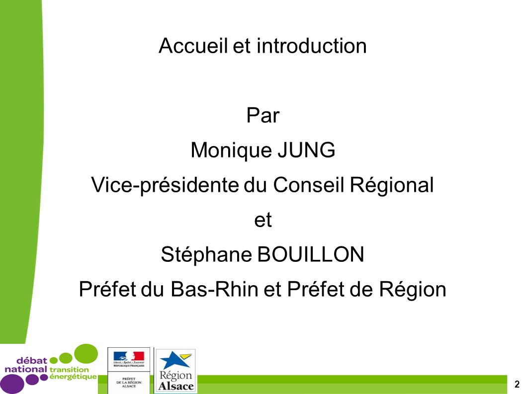 2 Accueil et introduction Par Monique JUNG Vice-présidente du Conseil Régional et Stéphane BOUILLON Préfet du Bas-Rhin et Préfet de Région