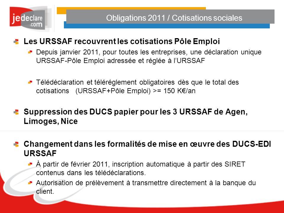 Obligations 2011 / Cotisations sociales Les URSSAF recouvrent les cotisations Pôle Emploi Depuis janvier 2011, pour toutes les entreprises, une déclar