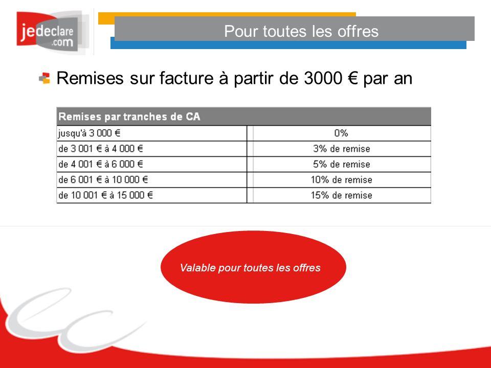 Pour toutes les offres Remises sur facture à partir de 3000 par an Valable pour toutes les offres