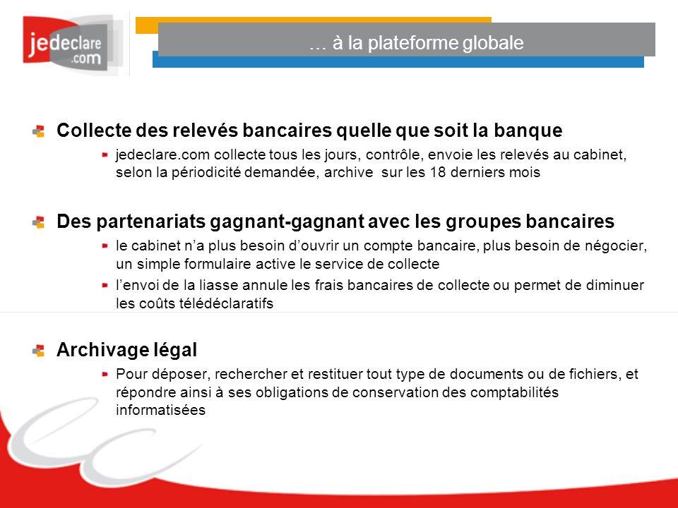 … à la plateforme globale Collecte des relevés bancaires quelle que soit la banque jedeclare.com collecte tous les jours, contrôle, envoie les relevés