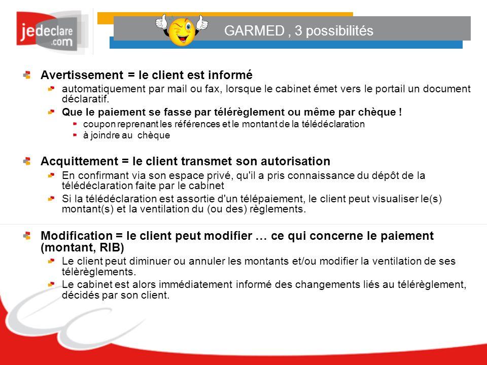 GARMED, 3 possibilités Avertissement = le client est informé automatiquement par mail ou fax, lorsque le cabinet émet vers le portail un document décl