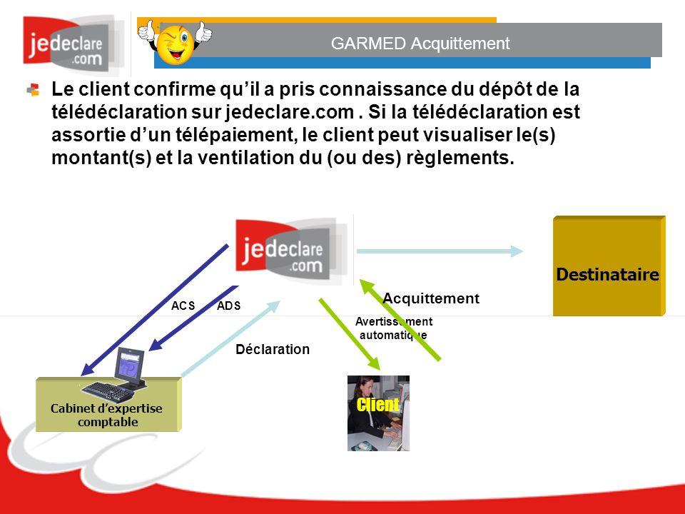GARMED Acquittement Le client confirme quil a pris connaissance du dépôt de la télédéclaration sur jedeclare.com. Si la télédéclaration est assortie d