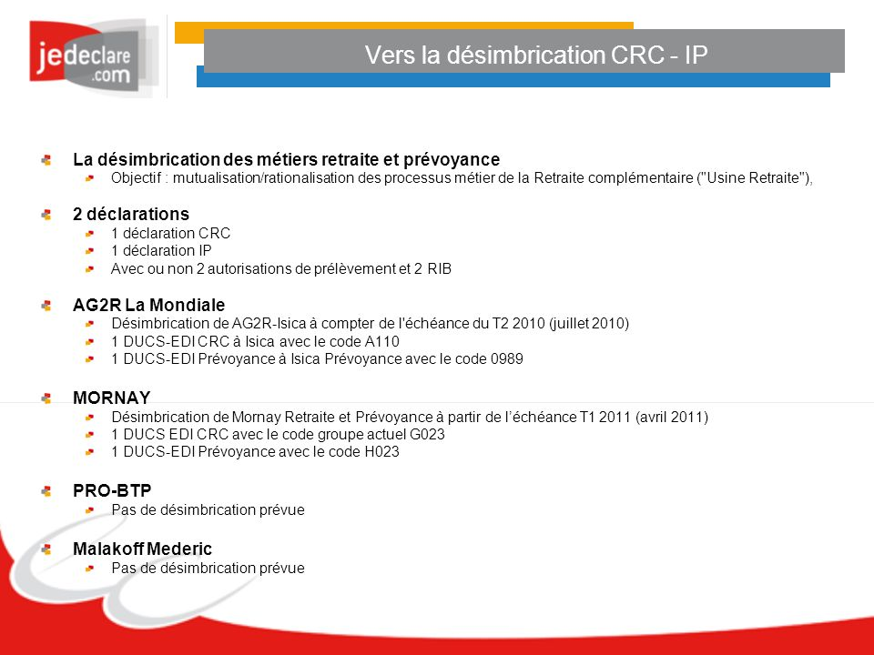 Vers la désimbrication CRC - IP La désimbrication des métiers retraite et prévoyance Objectif : mutualisation/rationalisation des processus métier de