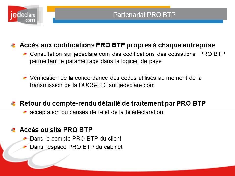 Partenariat PRO BTP Accès aux codifications PRO BTP propres à chaque entreprise Consultation sur jedeclare.com des codifications des cotisations PRO B