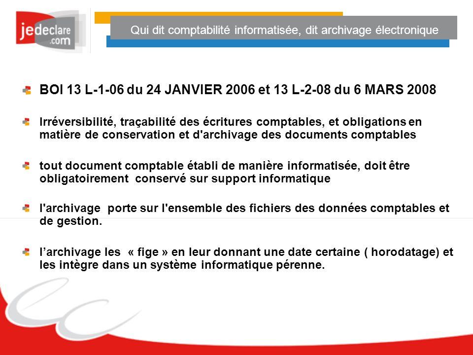 Qui dit comptabilité informatisée, dit archivage électronique BOI 13 L-1-06 du 24 JANVIER 2006 et 13 L-2-08 du 6 MARS 2008 Irréversibilité, traçabilit