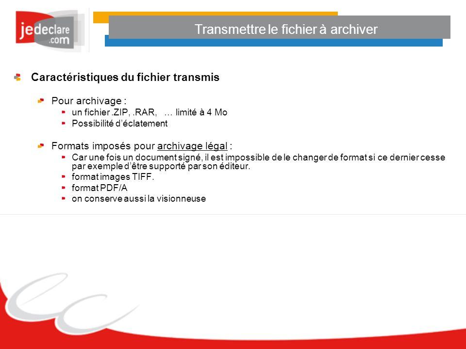 Transmettre le fichier à archiver Caractéristiques du fichier transmis Pour archivage : un fichier.ZIP,.RAR, … limité à 4 Mo Possibilité déclatement F