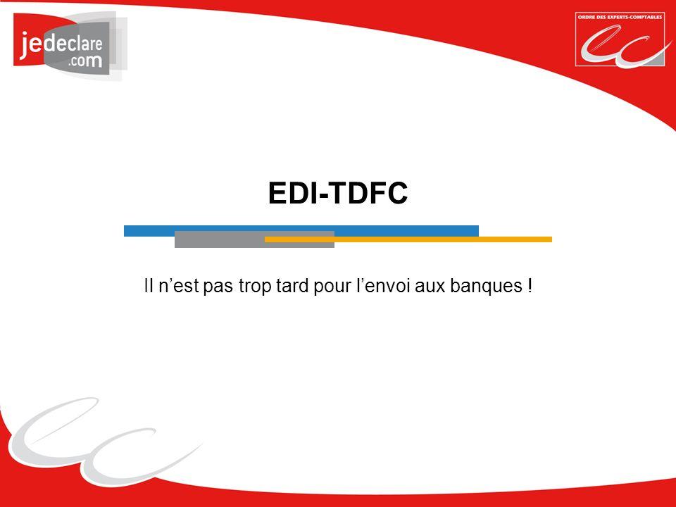 EDI-TDFC Il nest pas trop tard pour lenvoi aux banques !