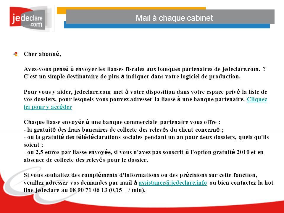 Mail à chaque cabinet Cher abonn é, Avez-vous pens é à envoyer les liasses fiscales aux banques partenaires de jedeclare.com. ? C'est un simple destin