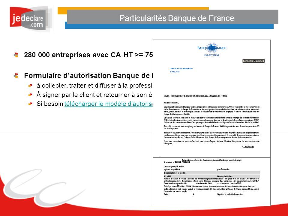 Particularités Banque de France 280 000 entreprises avec CA HT >= 750 K Formulaire dautorisation Banque de France à collecter, traiter et diffuser à l