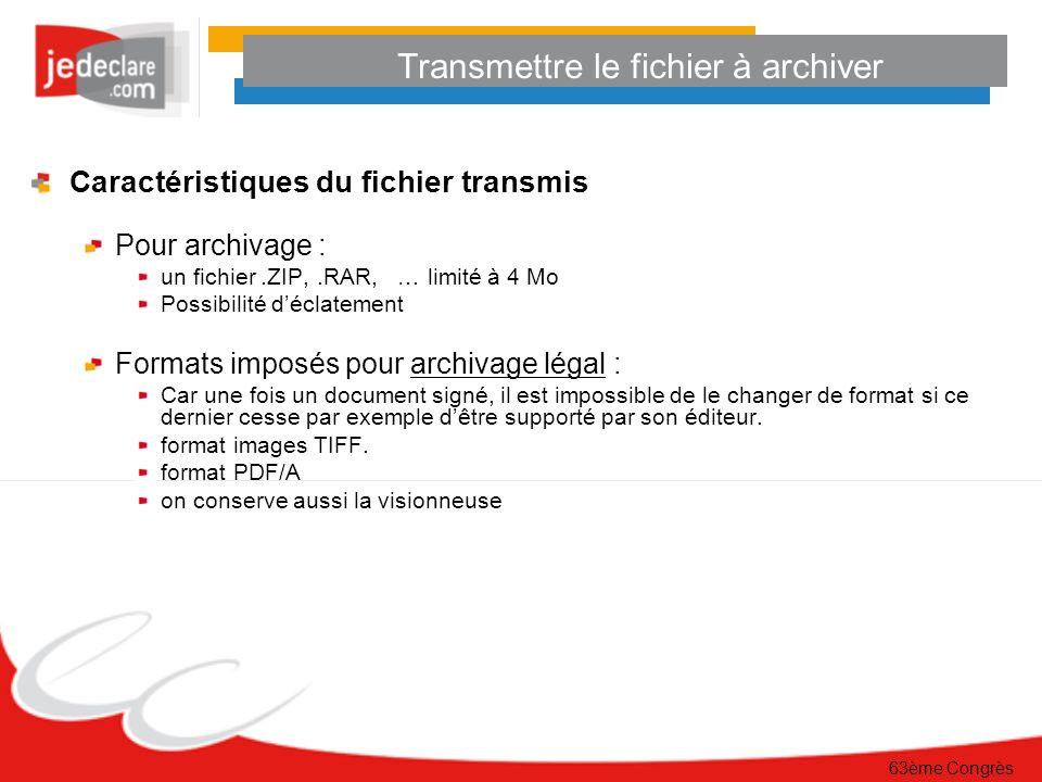 63ème Congrès Transmettre le fichier à archiver Caractéristiques du fichier transmis Pour archivage : un fichier.ZIP,.RAR, … limité à 4 Mo Possibilité