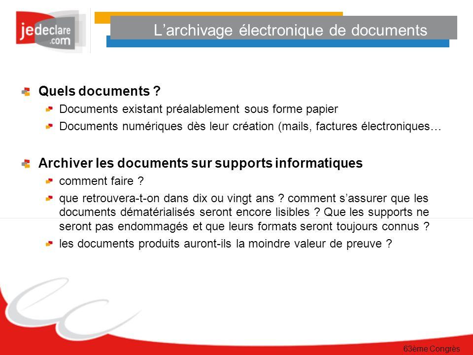 63ème Congrès Larchivage électronique de documents Quels documents ? Documents existant préalablement sous forme papier Documents numériques dès leur
