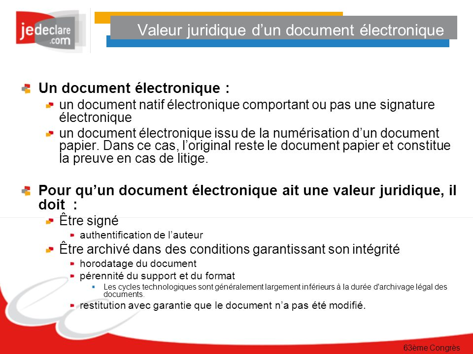 63ème Congrès Valeur juridique dun document électronique Un document électronique : un document natif électronique comportant ou pas une signature éle
