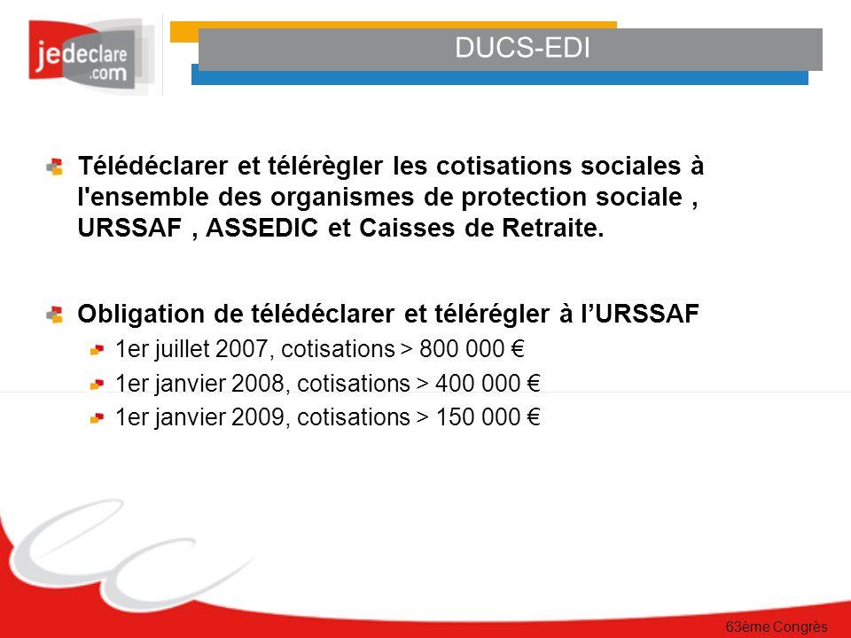 63ème Congrès Télédéclarer et télérègler les cotisations sociales à l ensemble des organismes de protection sociale, URSSAF, ASSEDIC et Caisses de Retraite.