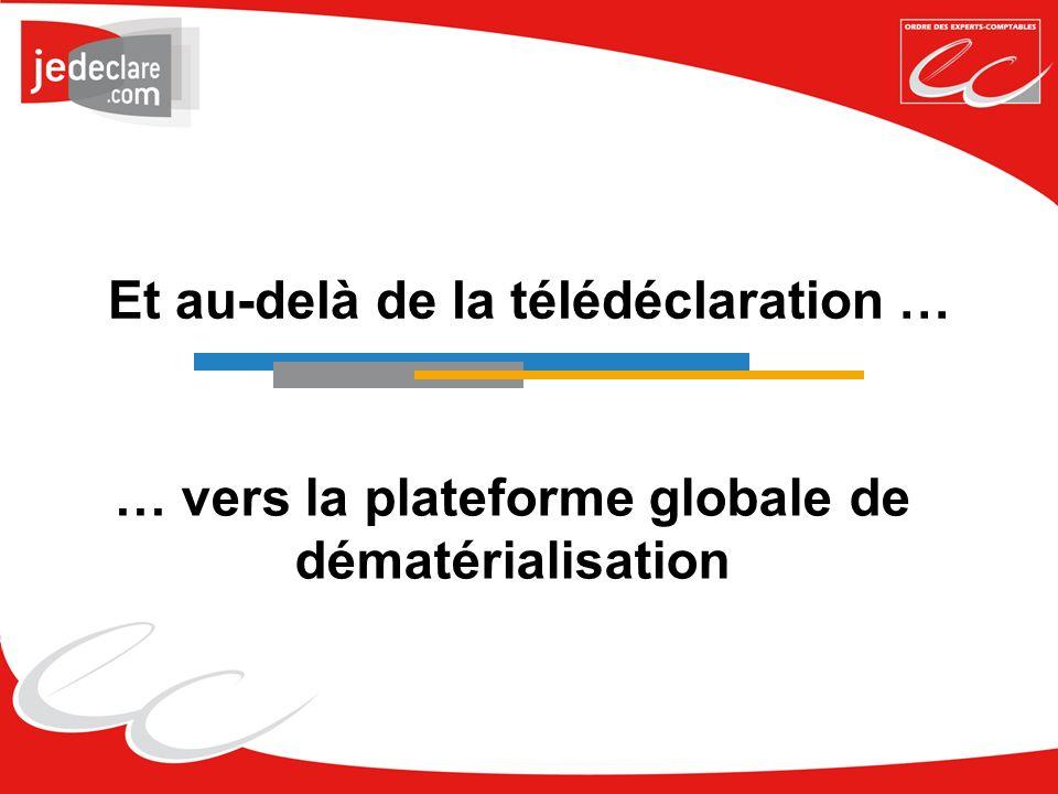 Et au-delà de la télédéclaration … … vers la plateforme globale de dématérialisation