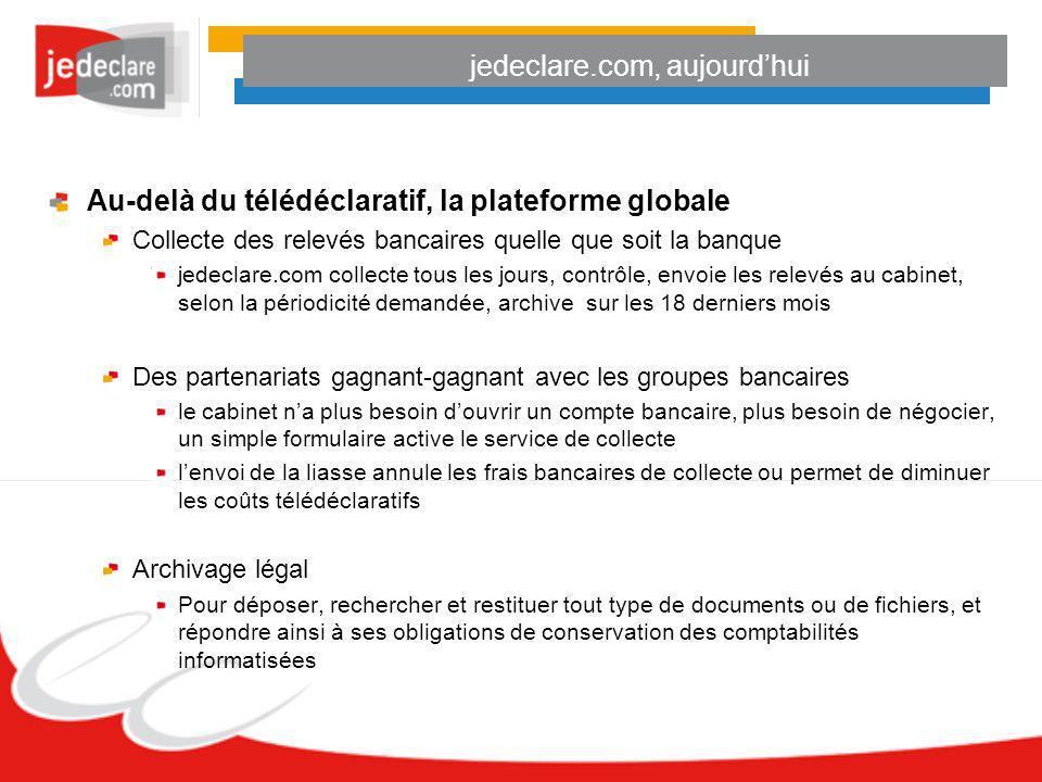 jedeclare.com, aujourdhui Au-delà du télédéclaratif, la plateforme globale Collecte des relevés bancaires quelle que soit la banque jedeclare.com coll