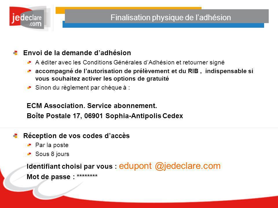 Finalisation physique de ladhésion Envoi de la demande dadhésion A éditer avec les Conditions Générales dAdhésion et retourner signé accompagné de lau