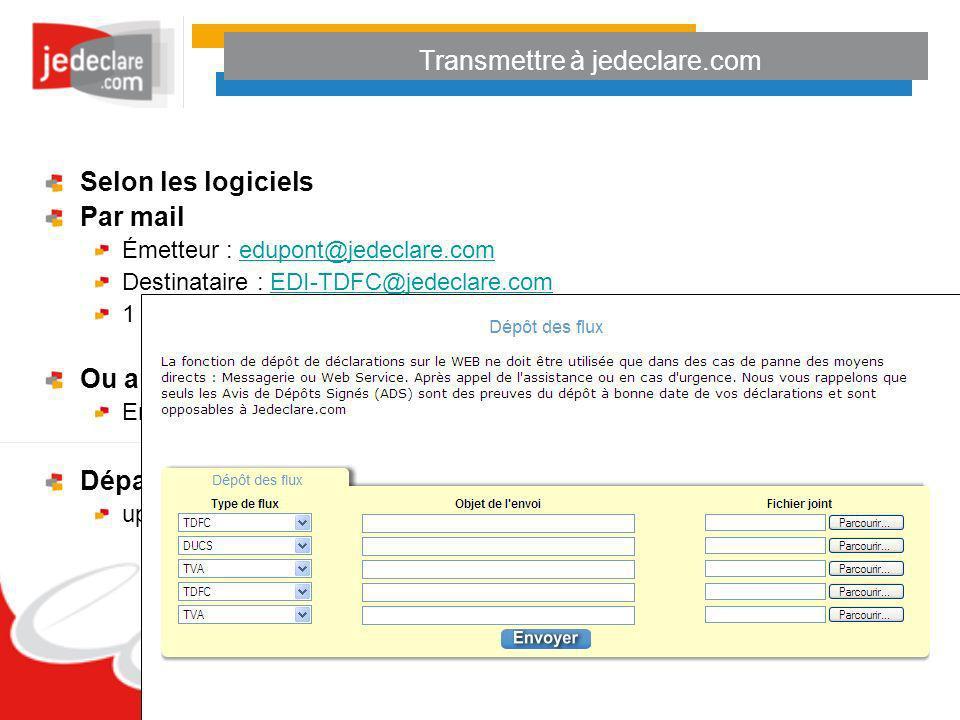Transmettre à jedeclare.com Selon les logiciels Par mail Émetteur : edupont@jedeclare.comedupont@jedeclare.com Destinataire : EDI-TDFC@jedeclare.comED