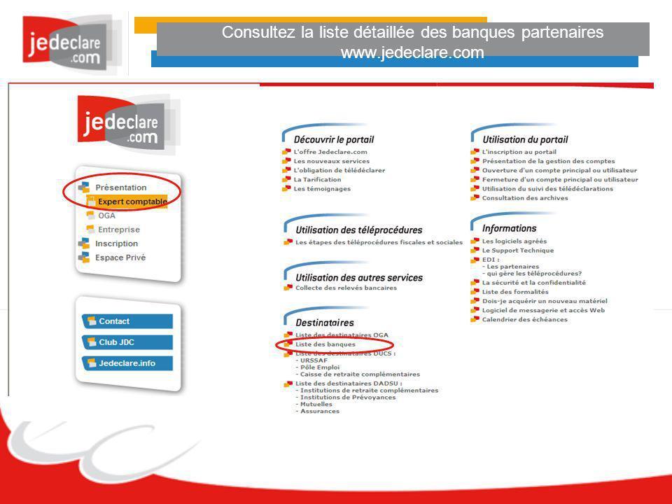 Consultez la liste détaillée des banques partenaires www.jedeclare.com