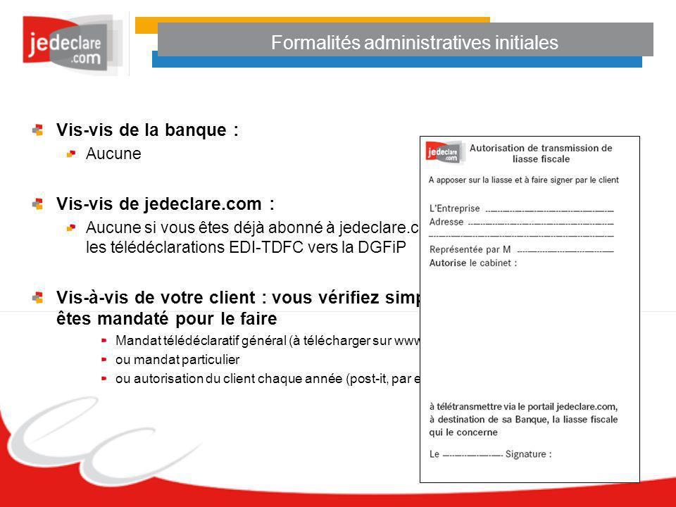 Formalités administratives initiales Vis-vis de la banque : Aucune Vis-vis de jedeclare.com : Aucune si vous êtes déjà abonné à jedeclare.com et que v