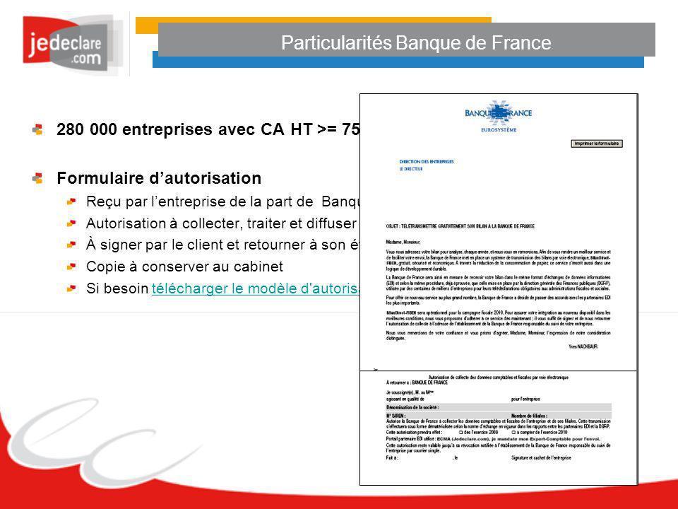 Particularités Banque de France 280 000 entreprises avec CA HT >= 750 K Formulaire dautorisation Reçu par lentreprise de la part de Banque de France A