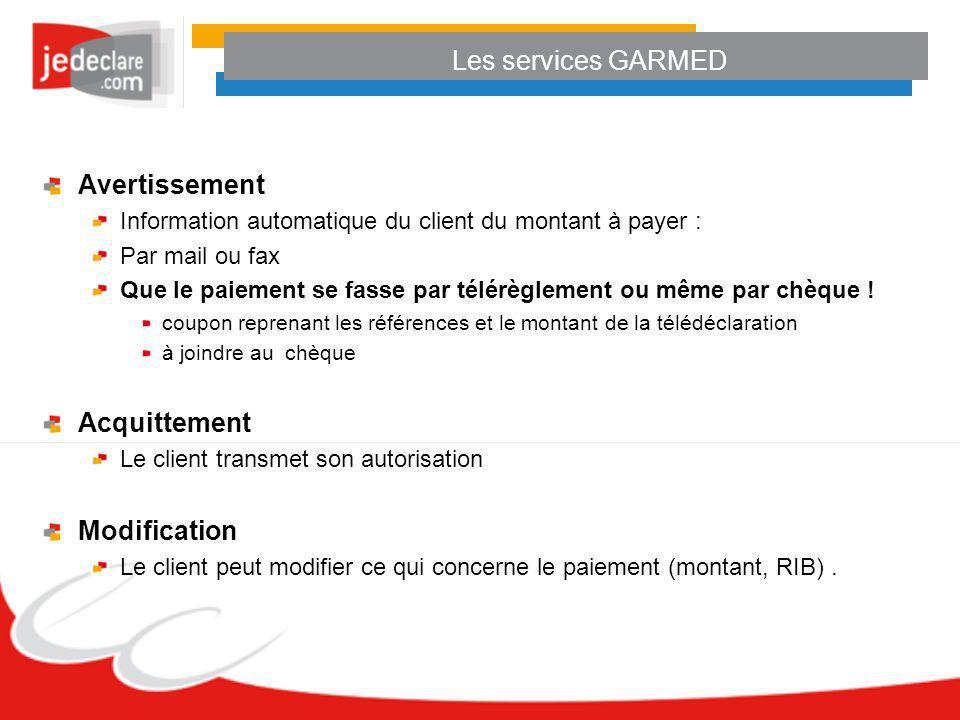 Les services GARMED Avertissement Information automatique du client du montant à payer : Par mail ou fax Que le paiement se fasse par télérèglement ou
