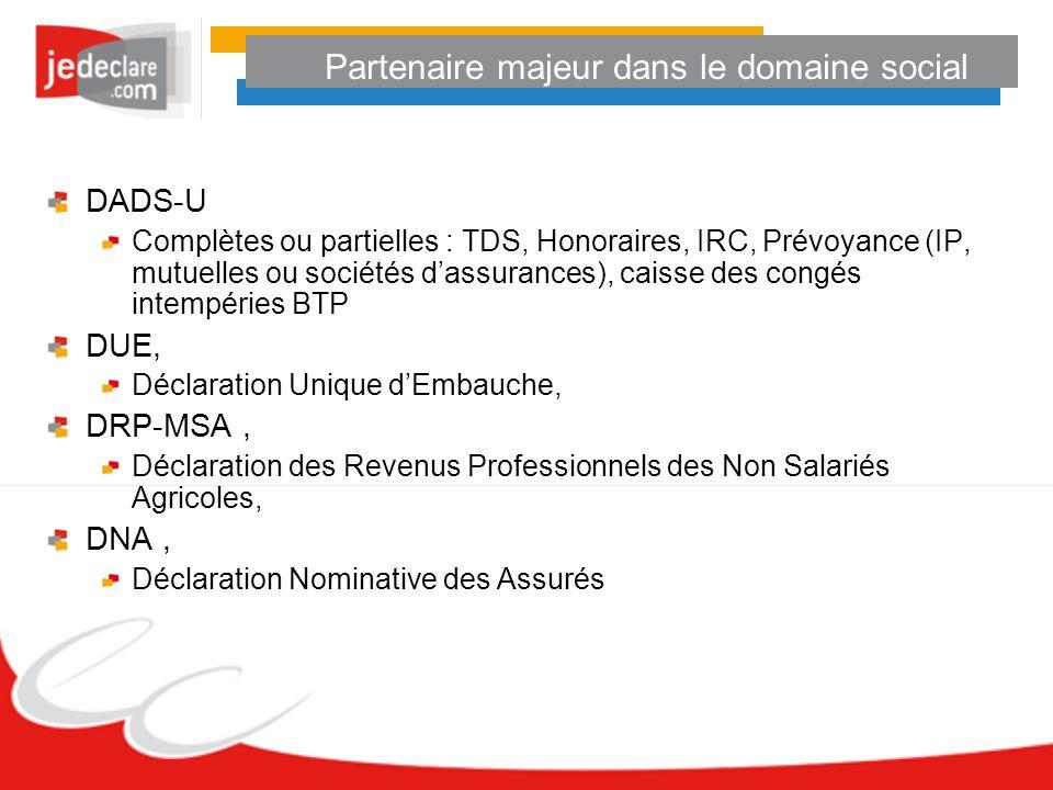 Partenaire majeur dans le domaine social DADS-U Complètes ou partielles : TDS, Honoraires, IRC, Prévoyance (IP, mutuelles ou sociétés dassurances), ca