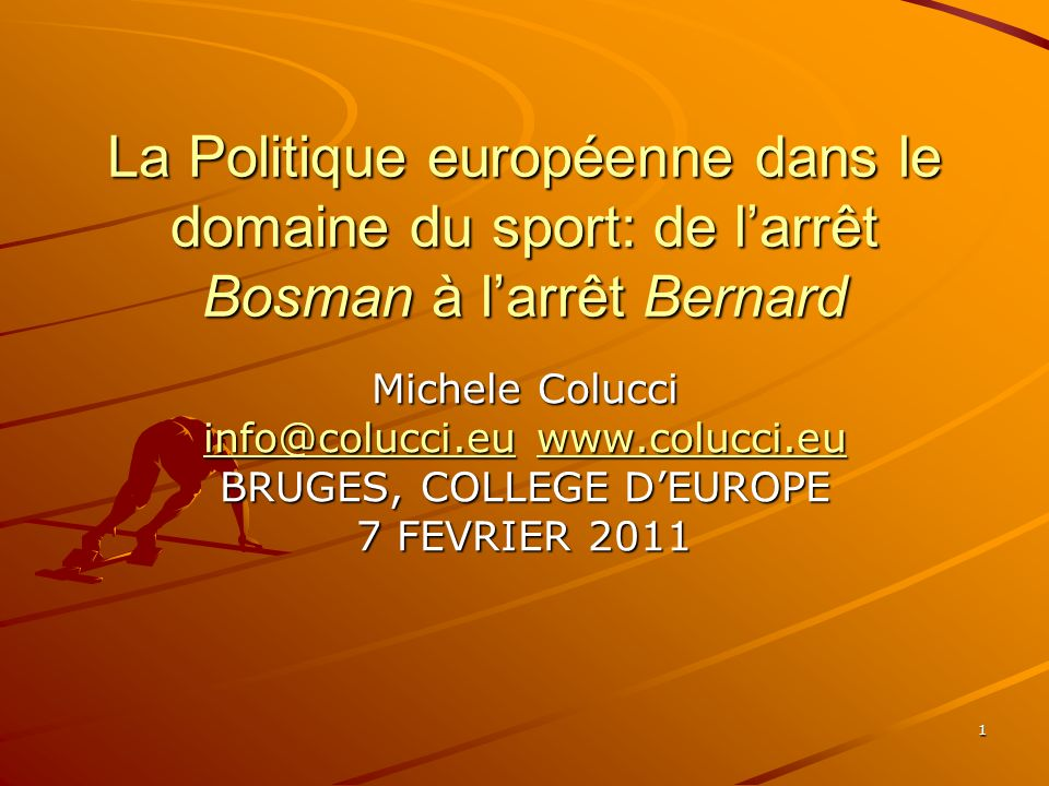 1 La Politique européenne dans le domaine du sport: de larrêt Bosman à larrêt Bernard Michele Colucci info@colucci.euinfo@colucci.eu www.colucci.eu ww