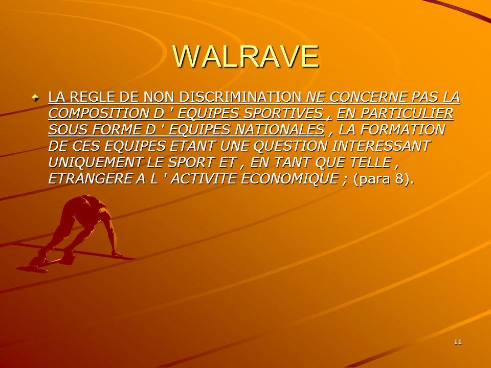 11 WALRAVE LA REGLE DE NON DISCRIMINATION NE CONCERNE PAS LA COMPOSITION D ' EQUIPES SPORTIVES, EN PARTICULIER SOUS FORME D ' EQUIPES NATIONALES, LA F