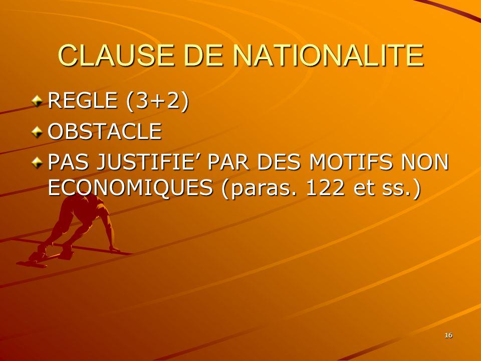16 CLAUSE DE NATIONALITE REGLE (3+2) OBSTACLE PAS JUSTIFIE PAR DES MOTIFS NON ECONOMIQUES (paras. 122 et ss.)