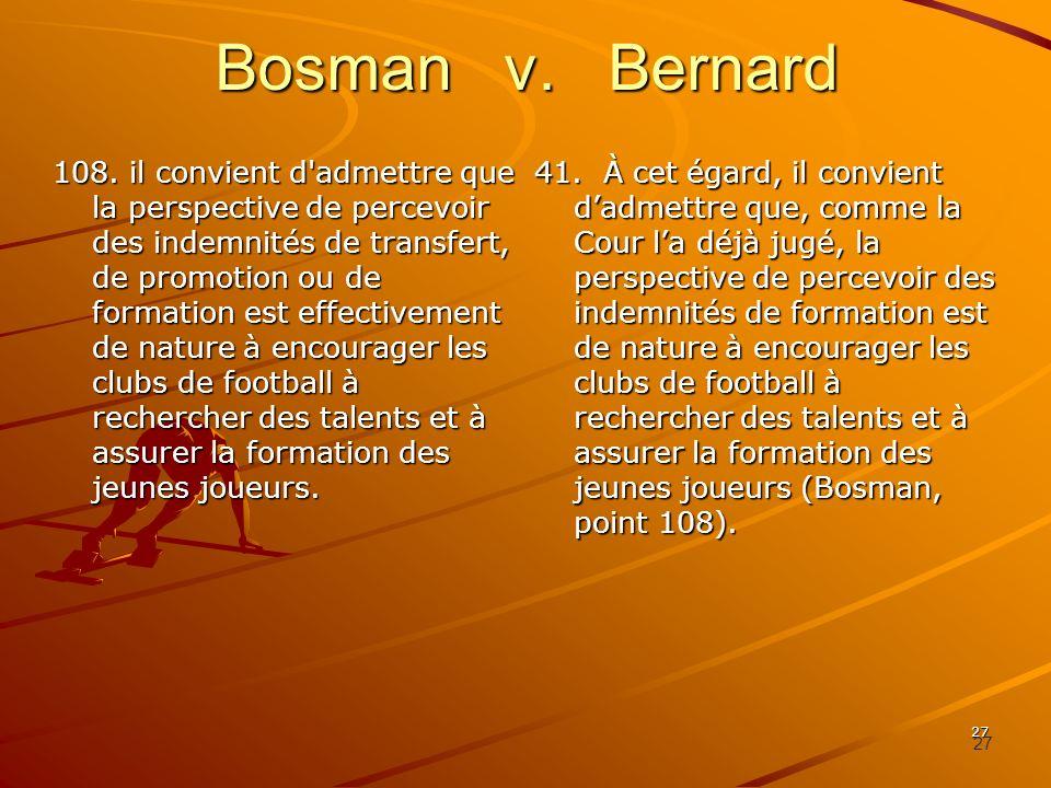 27 Bosman v. Bernard 108. il convient d'admettre que la perspective de percevoir des indemnités de transfert, de promotion ou de formation est effecti