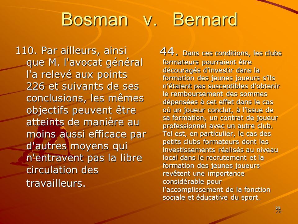 29 Bosman v. Bernard 110. Par ailleurs, ainsi que M. l'avocat général l'a relevé aux points 226 et suivants de ses conclusions, les mêmes objectifs pe