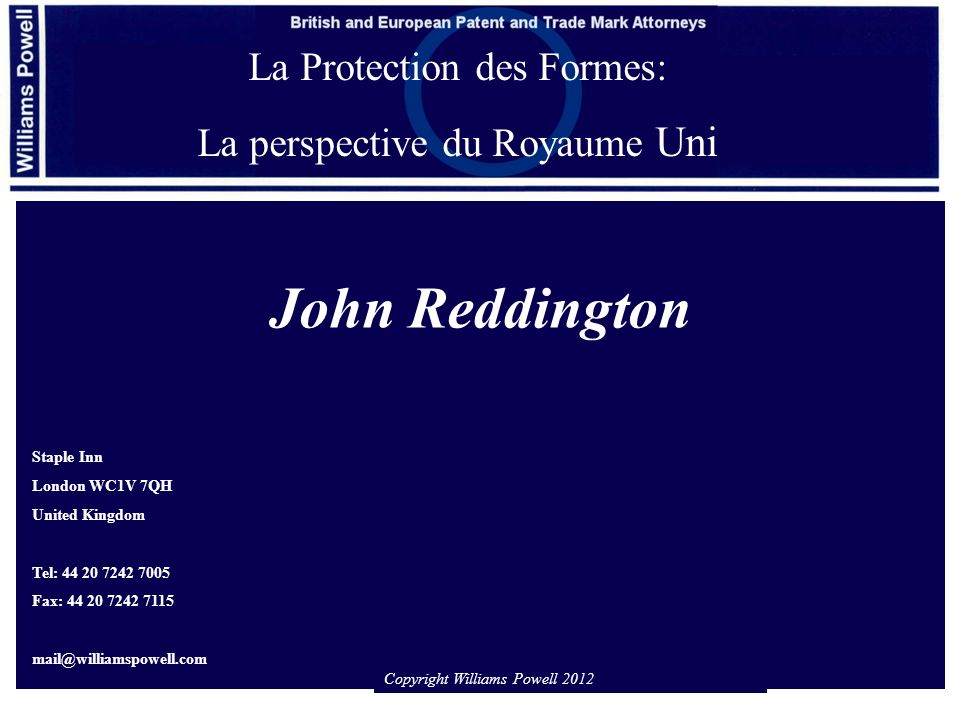 John Reddington La Protection des Formes: La perspective du Royaume Uni Staple Inn London WC1V 7QH United Kingdom Tel: 44 20 7242 7005 Fax: 44 20 7242