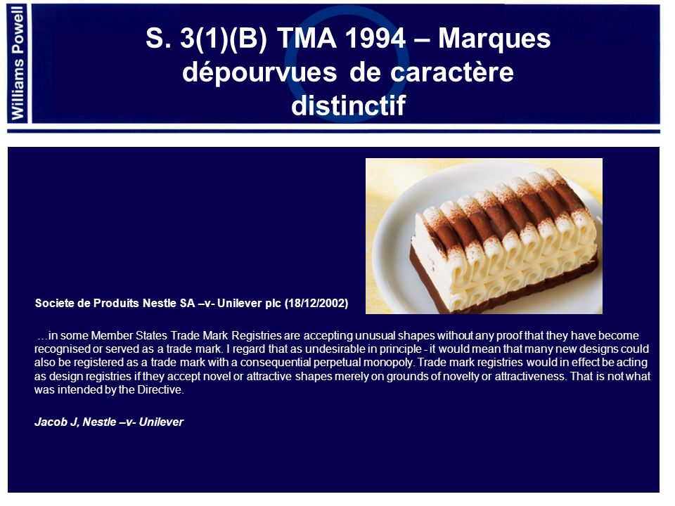 Societe de Produits Nestle SA –v- Unilever plc (18/12/2002) …in some Member States Trade Mark Registries are accepting unusual shapes without any proof that they have become recognised or served as a trade mark.