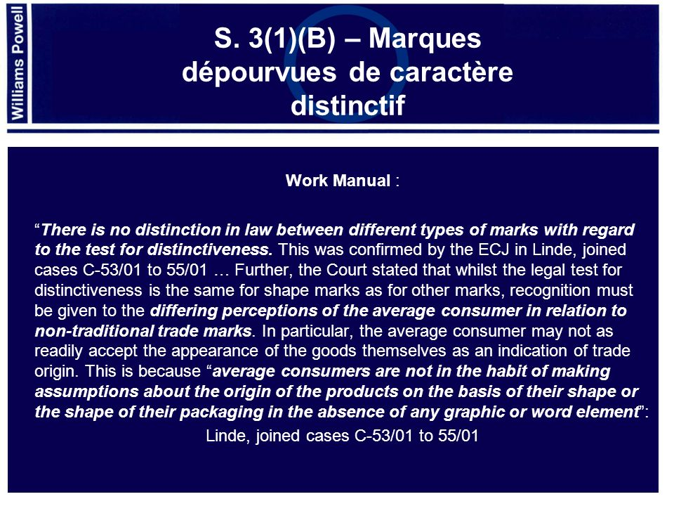 Work Manual : There is no distinction in law between different types of marks with regard to the test for distinctiveness. This was confirmed by the E