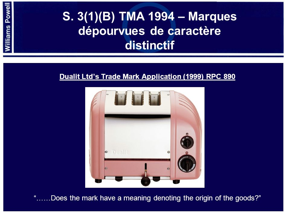 Dualit Ltds Trade Mark Application (1999) RPC 890 ……Does the mark have a meaning denoting the origin of the goods.