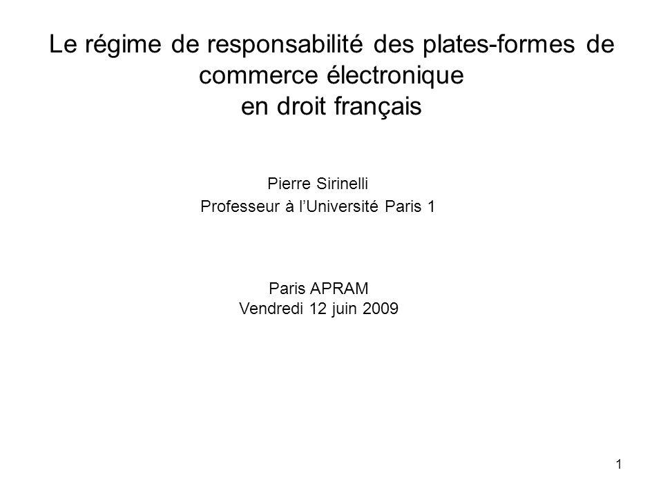Le régime de responsabilité des plates-formes de commerce électronique en droit français Pierre Sirinelli Professeur à lUniversité Paris 1 Paris APRAM