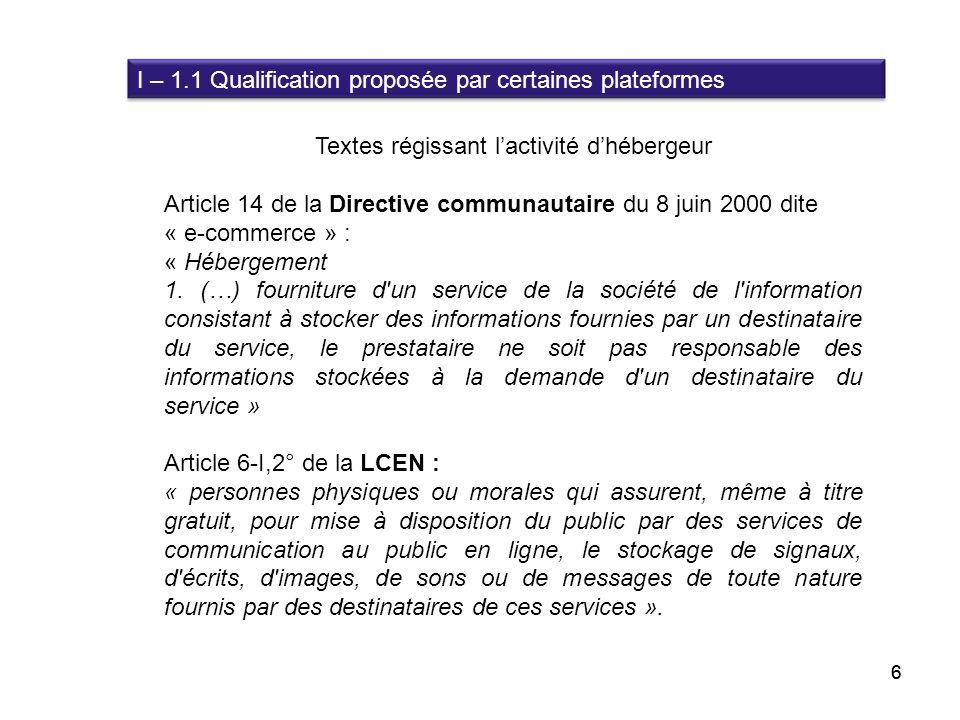 6 Textes régissant lactivité dhébergeur Article 14 de la Directive communautaire du 8 juin 2000 dite « e-commerce » : « Hébergement 1. (…) fourniture