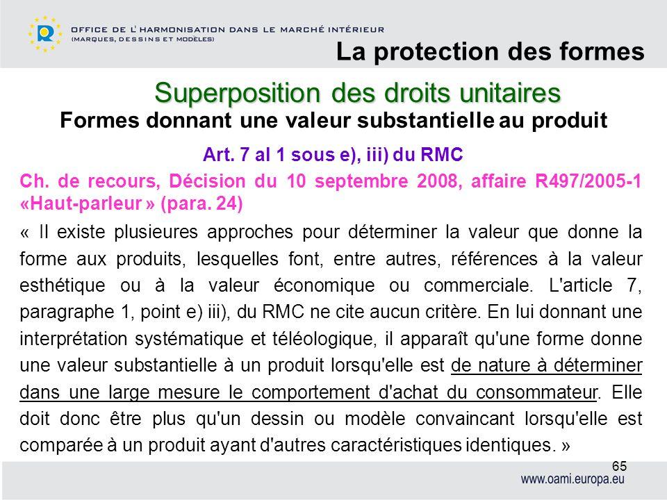 Superposition des droits unitaires La protection des formes 65 Formes donnant une valeur substantielle au produit Ch. de recours, Décision du 10 septe