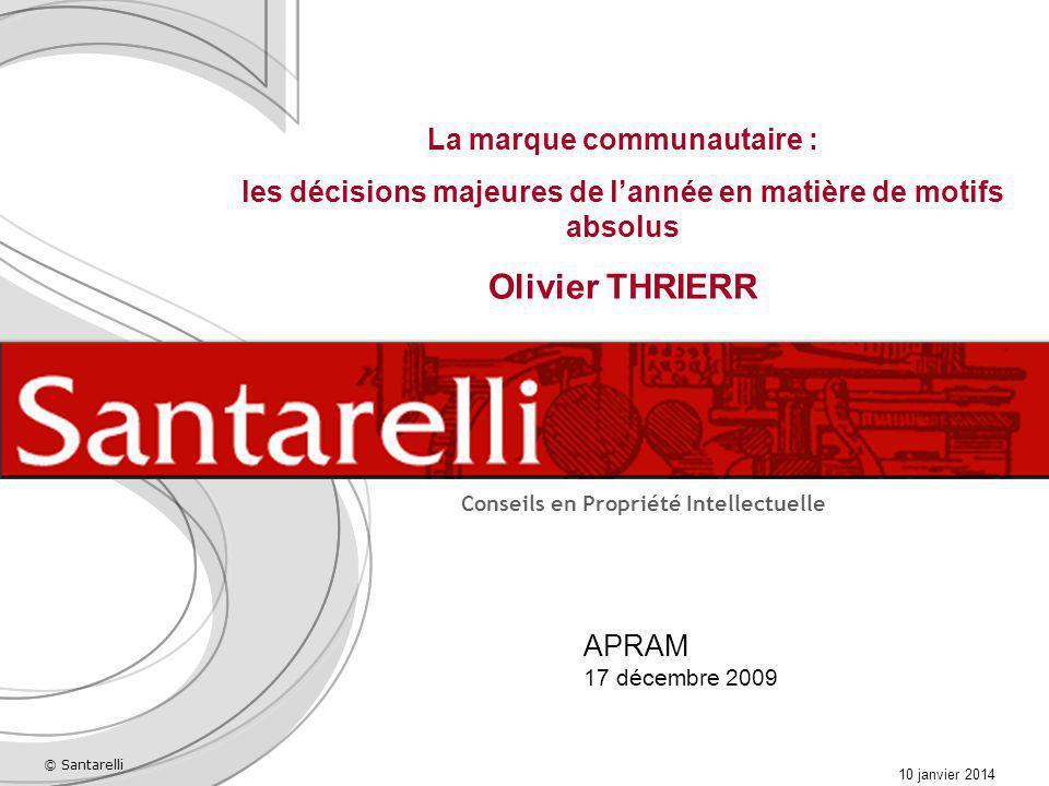 © Santarelli 10 janvier 2014 Conseils en Propriété Intellectuelle APRAM 17 décembre 2009 La marque communautaire : les décisions majeures de lannée en