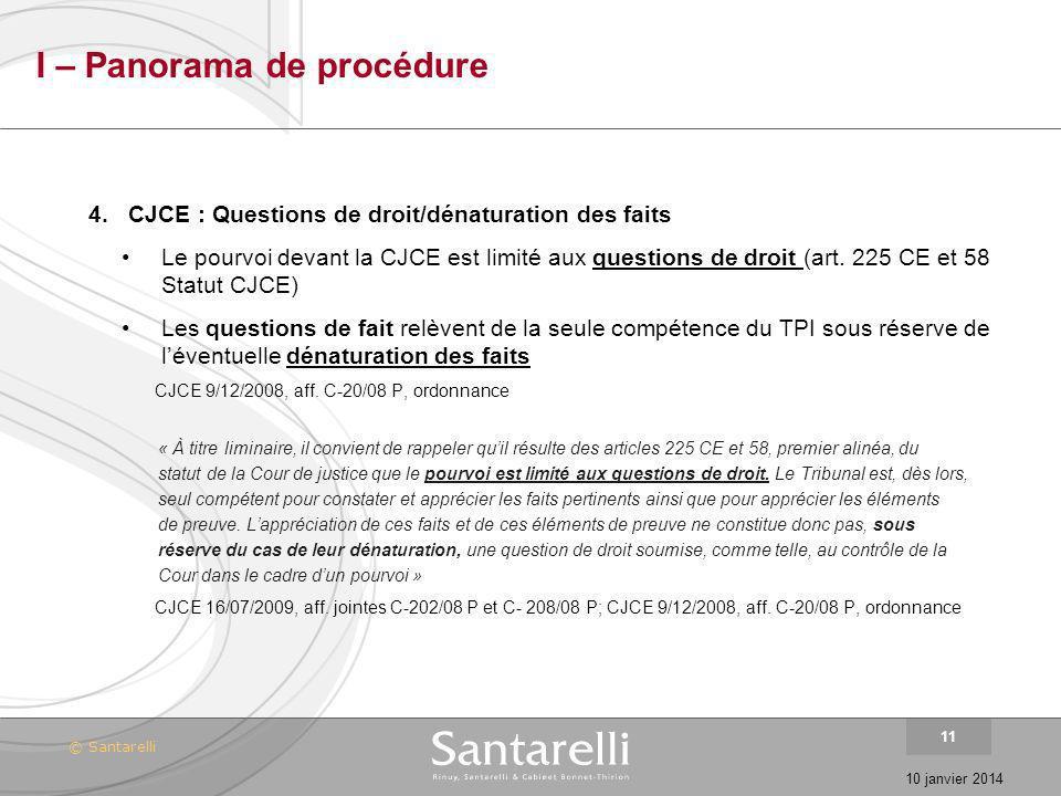 © Santarelli 10 janvier 2014 11 I – Panorama de procédure 4.CJCE : Questions de droit/dénaturation des faits Le pourvoi devant la CJCE est limité aux