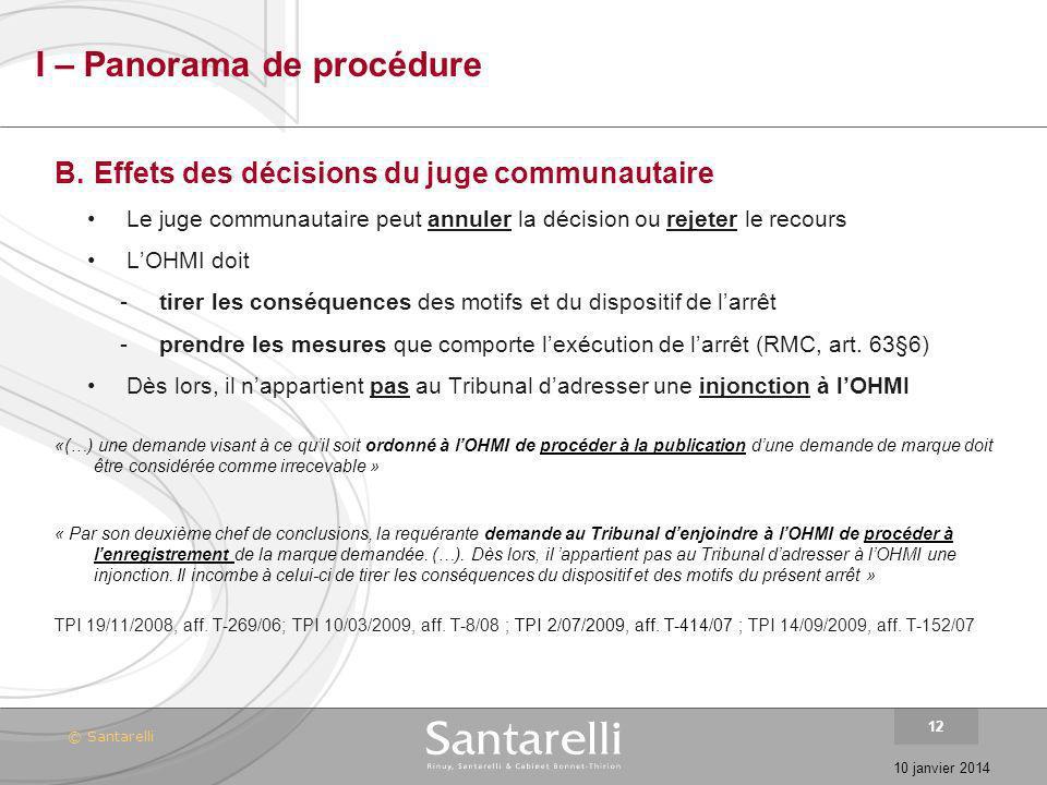 © Santarelli 10 janvier 2014 12 I – Panorama de procédure B. Effets des décisions du juge communautaire Le juge communautaire peut annuler la décision