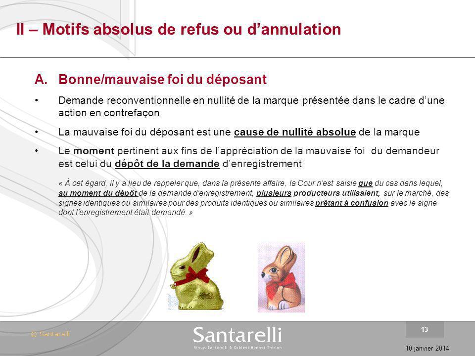 © Santarelli 10 janvier 2014 13 II – Motifs absolus de refus ou dannulation A.Bonne/mauvaise foi du déposant Demande reconventionnelle en nullité de l