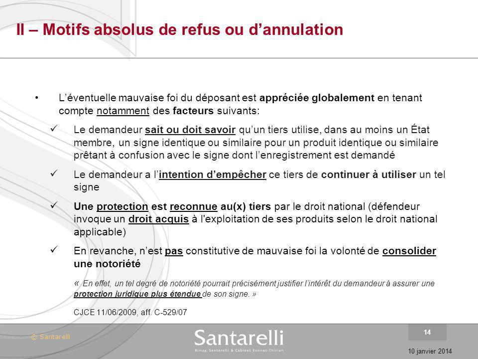 © Santarelli 10 janvier 2014 14 II – Motifs absolus de refus ou dannulation Léventuelle mauvaise foi du déposant est appréciée globalement en tenant c