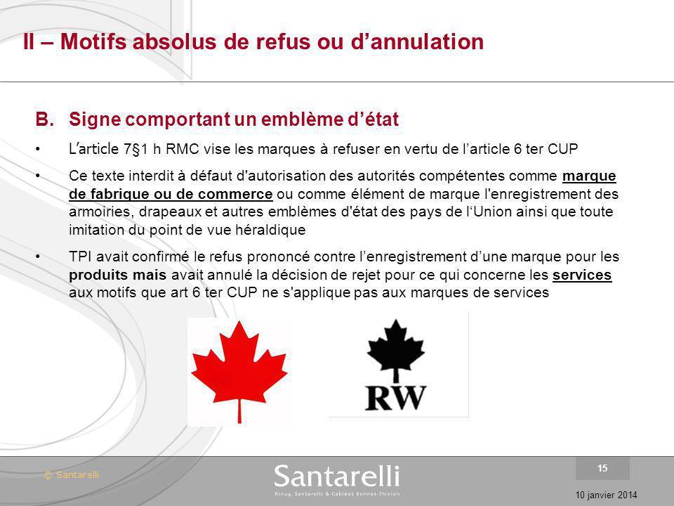© Santarelli 10 janvier 2014 15 II – Motifs absolus de refus ou dannulation B.Signe comportant un emblème détat Larticle 7§1 h RMC vise les marques à