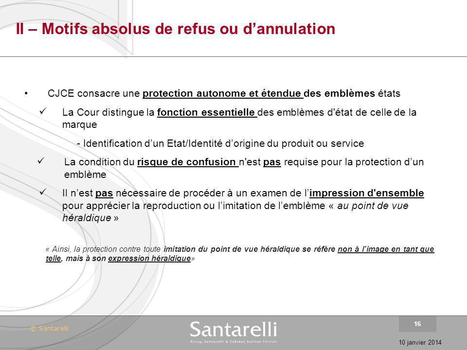© Santarelli 10 janvier 2014 16 II – Motifs absolus de refus ou dannulation CJCE consacre une protection autonome et étendue des emblèmes états La Cou