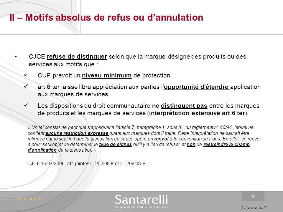 © Santarelli 10 janvier 2014 17 II – Motifs absolus de refus ou dannulation CJCE refuse de distinguer selon que la marque désigne des produits ou des