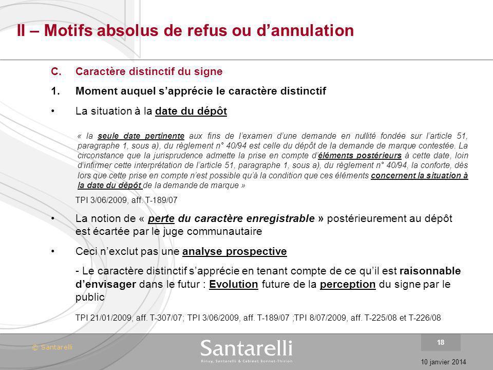 © Santarelli 10 janvier 2014 18 II – Motifs absolus de refus ou dannulation C.Caractère distinctif du signe 1.Moment auquel sapprécie le caractère dis
